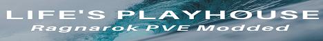 LIfes Playhouse Modded Ragnarok PVE - No Wipes